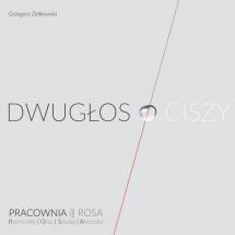 Grzegorz Ziółkowski: Dwugłos O CISZY, Instytut im. Jerzego Grotowskiego, Wrocław 2016