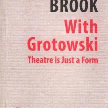 Peter Brook: With Grotowski: Theatre is Just a Form, pod red. Georges'a Banu, Grzegorza Ziółkowskiego i Paula Allaina, Instytut im. Jerzego Grotowskiego, Wrocław 2009